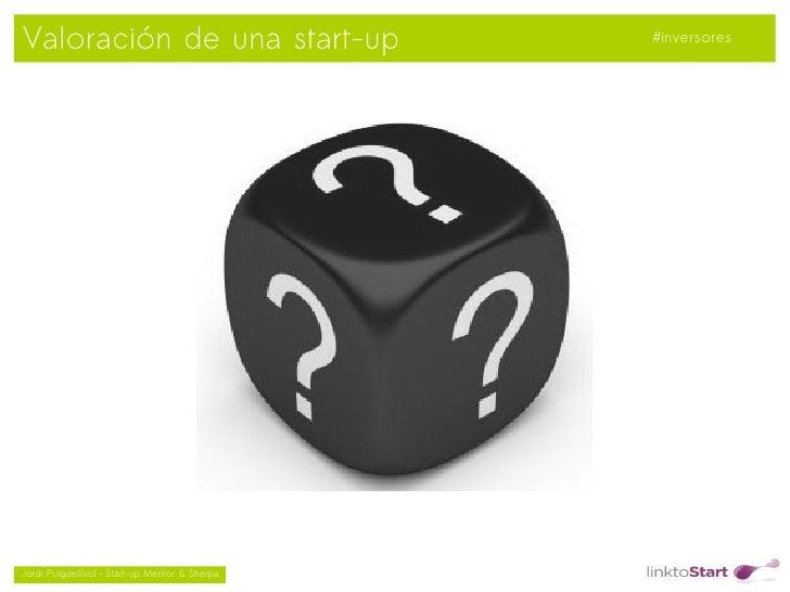 Valoración de una start-up                          #inversores                                               Jordi Puig...