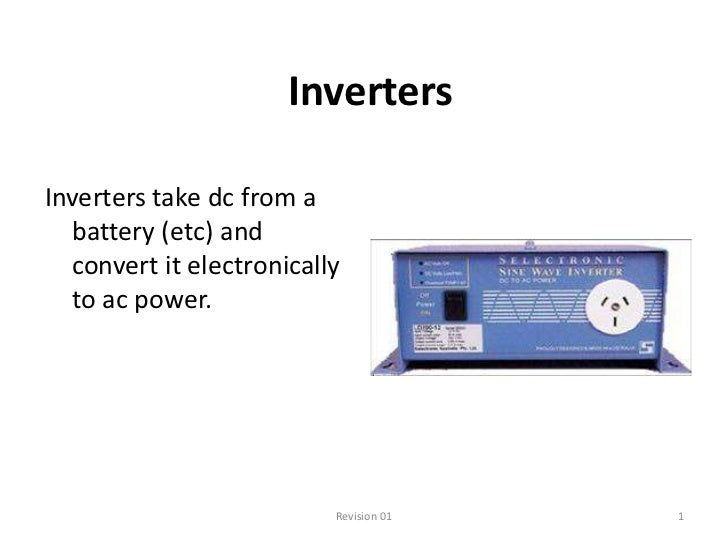InvertersInverters take dc from a  battery (etc) and  convert it electronically  to ac power.                          Rev...