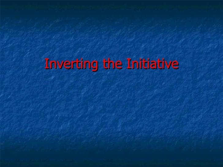 Inverting the Initiative
