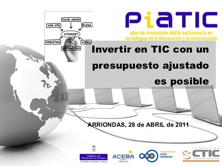 Invertir en TIC con un presupuesto ajustado es posible ARRIONDAS, 28 de ABRIL de 2011