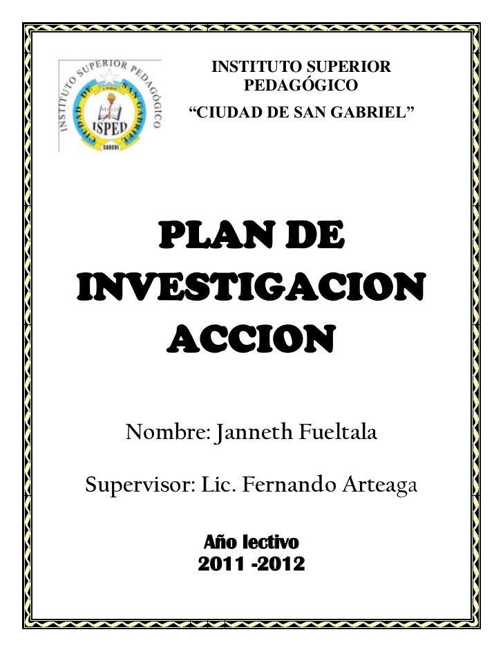 """INSTITUTO SUPERIOR                PEDAGÓGICO          """"CIUDAD DE SAN GABRIEL""""   PLAN DEINVESTIGACION   ACCION   Nombre: Ja..."""