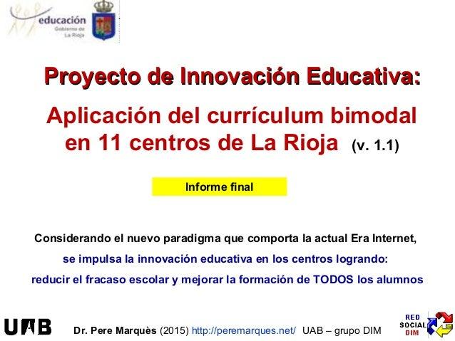 Proyecto de Innovación Educativa:Proyecto de Innovación Educativa: Aplicación del currículum bimodal en 11 centros de La R...