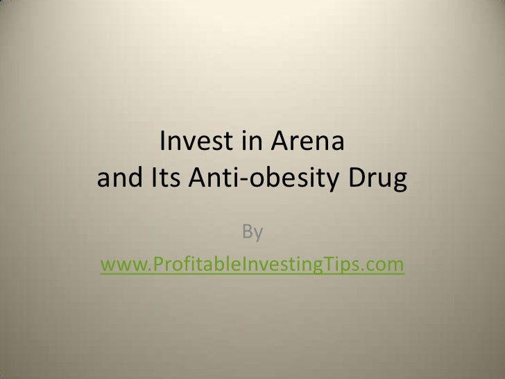 Invest in Arenaand Its Anti-obesity Drug              Bywww.ProfitableInvestingTips.com