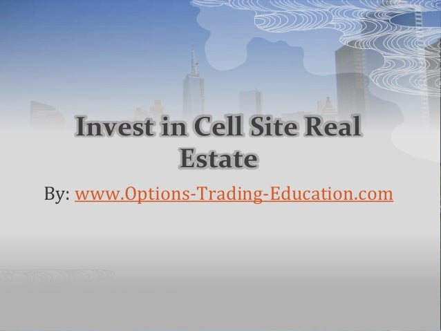 Invest in Cell Site Real Estate By: www.Options-Trading-Education.com