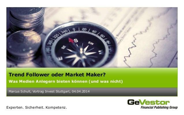 Experten. Sicherheit. Kompetenz. Marcus Schult, Vortrag Invest Stuttgart, 04.04.2014 Trend Follower oder Market Maker? Was...