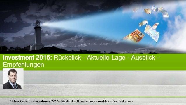 Volker Gelfarth - Investment 2015: Rückblick - Aktuelle Lage - Ausblick - Empfehlungen Investment 2015: Rückblick - Aktuel...