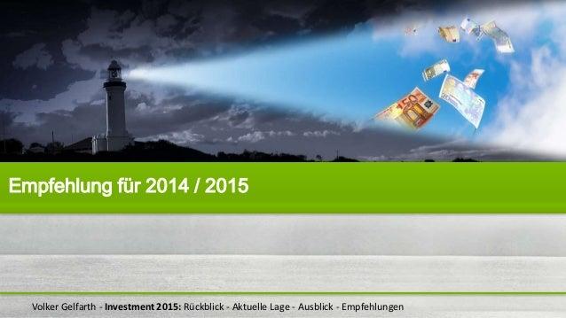 Volker Gelfarth - Investment 2015: Rückblick - Aktuelle Lage - Ausblick - Empfehlungen Empfehlung für 2014 / 2015