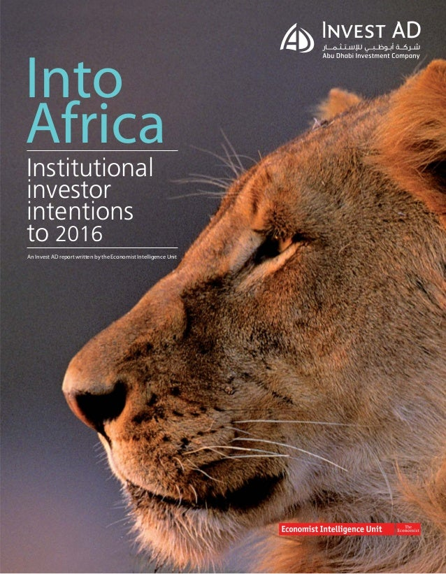 Into Africa Institutional investor intentions to 2016 An Invest AD report written by the Economist Intelligence Unit