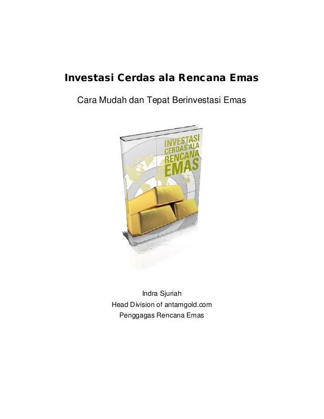 Investasi Cerdas ala Rencana Emas  Cara Mudah dan Tepat Berinvestasi Emas                  Indra Sjuriah         Head Divi...