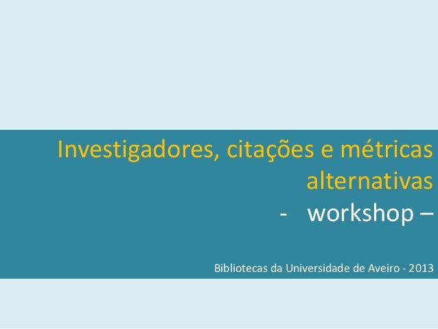 Investigadores, citações e métricas                       alternativas                     - workshop –              Bibli...