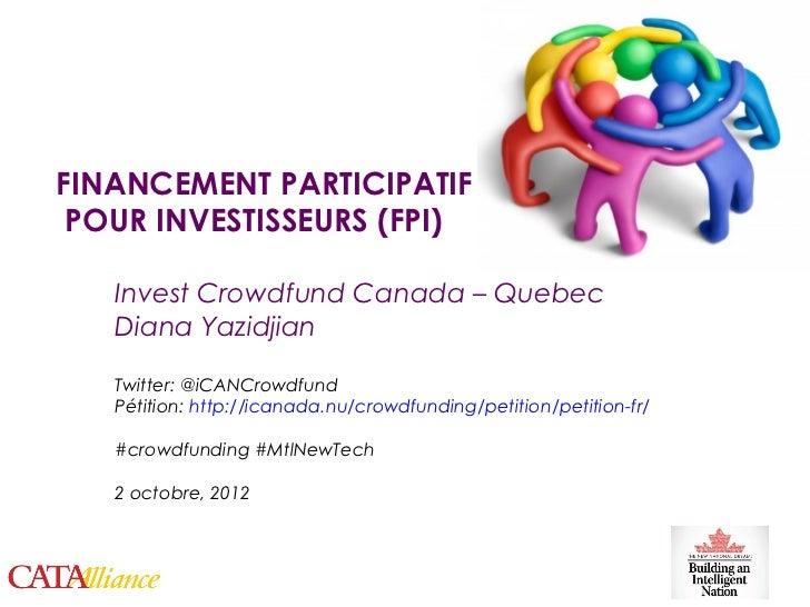 FINANCEMENT PARTICIPATIF     POUR INVESTISSEURS (FPI)       Invest Crowdfund Canada – Quebec       Diana Yazidjian       T...