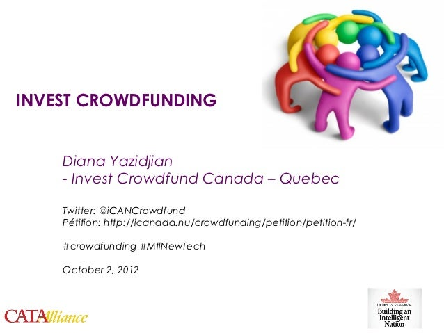 INVEST CROWDFUNDING        Diana Yazidjian        - Invest Crowdfund Canada – Quebec        Twitter: @iCANCrowdfund       ...
