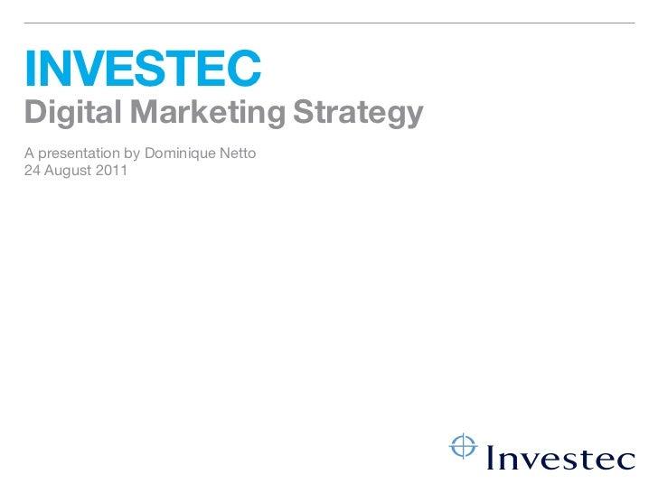 INVESTECDigital Marketing StrategyA presentation by Dominique Netto24 August 2011