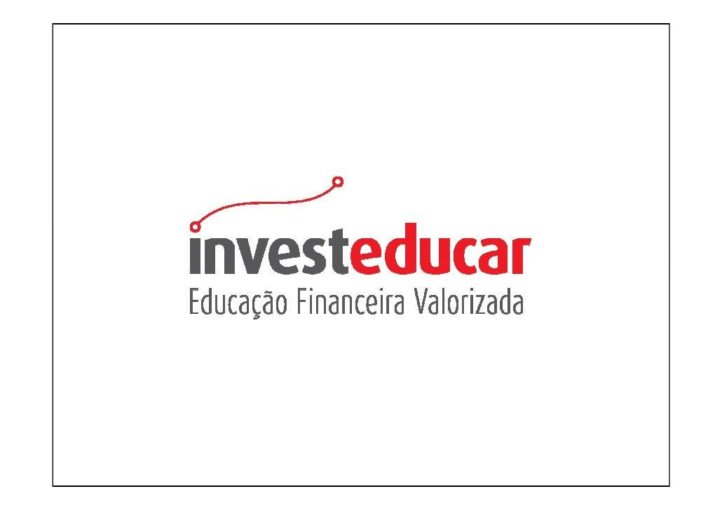 Quem Somos?    O investeducar é um portal financeiro e uma empresa especializada em educar    e formar novos investidores....