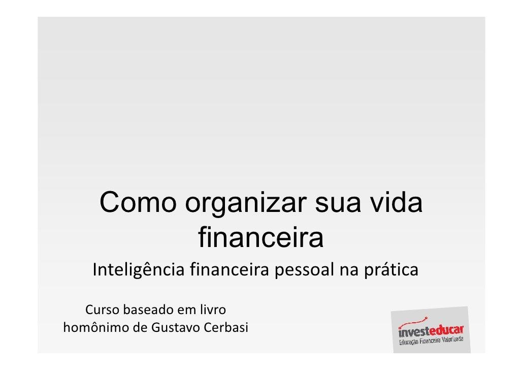 Como organizar sua vida            financeira     Inteligência financeira pessoal na prática    Curso baseado em livro hom...