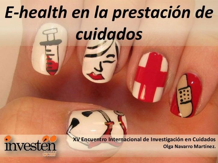 E-health en la prestación de         cuidados         XV Encuentro Internacional de Investigación en Cuidados             ...