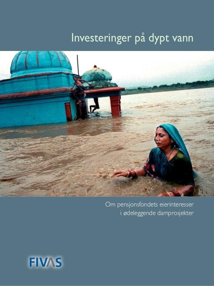 Investeringer på dypt vann       Om pensjonsfondets eierinteresser           i ødeleggende damprosjekter                  ...