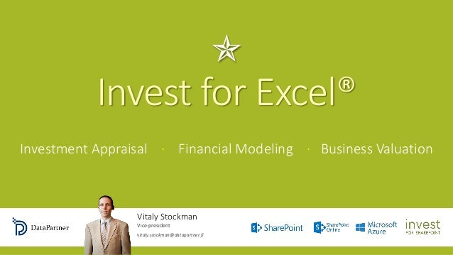  Invest for Excel® Investment Appraisal · Financial Modeling · Business Valuation Vitaly Stockman Vice-president vitaly.s...