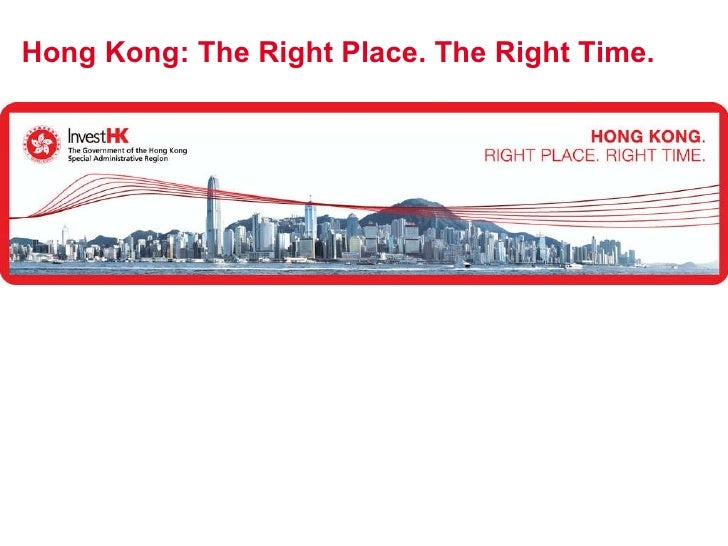 Hong Kong: The Right Place. The Right Time.