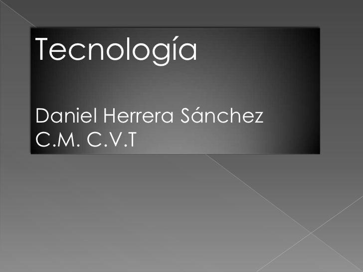 TecnologíaDaniel Herrera SánchezC.M. C.V.T