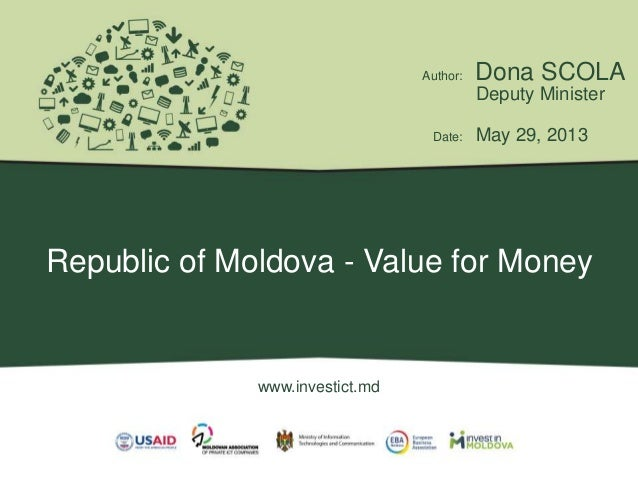 Republic of Moldova - Value for MoneyDona SCOLAMay 29, 2013Author:Date:Deputy Ministerwww.investict.md