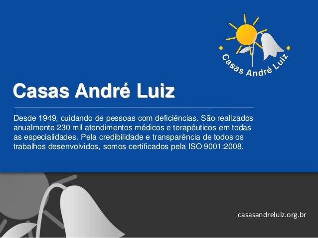 Casas André Luiz Desde 1949, cuidando de pessoas com deficiências. São realizados anualmente 230 mil atendimentos médicos ...