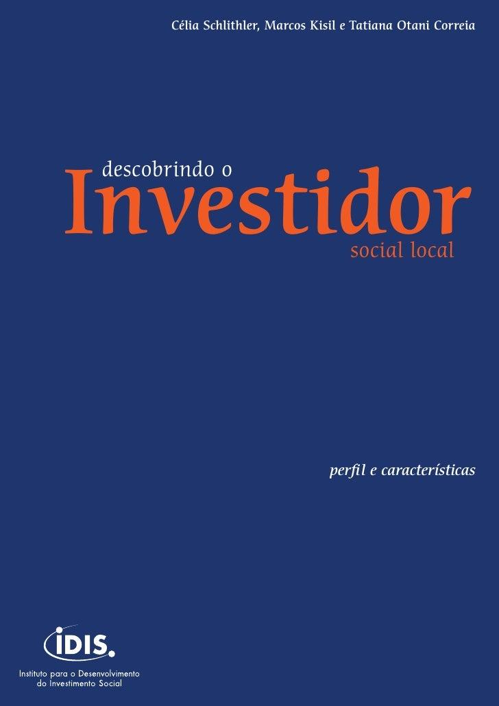 Célia Schlithler, Marcos Kisil e Tatiana Otani Correia     descobrindo o  Investidor                           social loca...