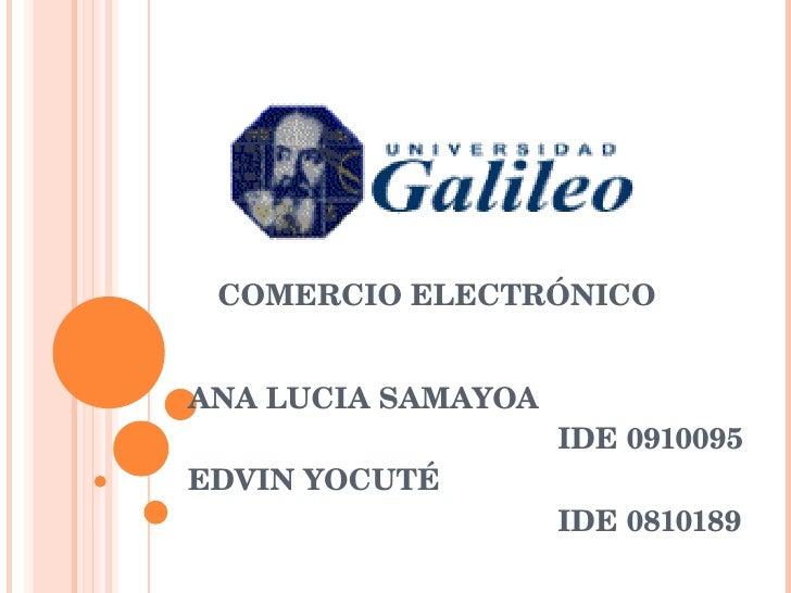 ANA LUCIA SAMAYOA  IDE 0910095   EDVIN YOCUTÉ IDE 0810189 COMERCIO ELECTRÓNICO