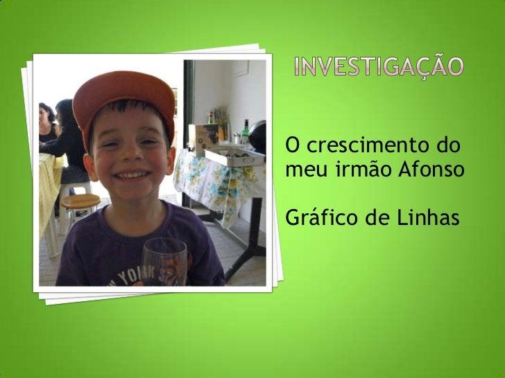 Investigação<br />O crescimento do meu irmão Afonso<br />Gráfico de Linhas<br />