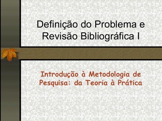 Definição do Problema e Revisão Bibliográfica IIntrodução à Metodologia dePesquisa: da Teoria à Prática