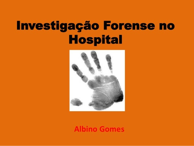 Investigação Forense no Hospital Albino  Gomes