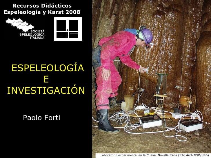ESPELEOLOGÍA E INVESTIGACIÓN Paolo Forti Laboratorio experimental en la Cueva  Novella Italia (foto Arch GSB/USB) Recursos...