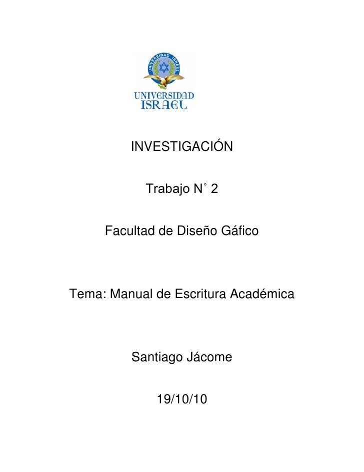 <br />INVESTIGACIÓN<br />Trabajo N˚ 2<br />Facultad de Diseño Gáfico<br />Tema: Manual de Escritura Académica<br />S...