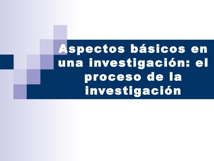 Aspectos básicos en una investigación: el proceso de la investigación