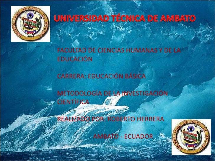 UNIVERSIDAD TÉCNICA DE AMBATO<br />FACULTAD DE CIENCIAS HUMANAS Y DE LA EDUCACIÓN<br />CARRERA: EDUCACIÓN BÁSICA <br />MET...