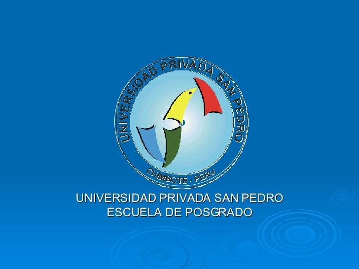UNIVERSIDAD PRIVADA SAN PEDRO ESCUELA DE POSGRADO