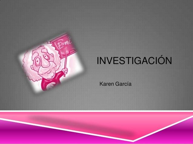 INVESTIGACIÓNKaren García