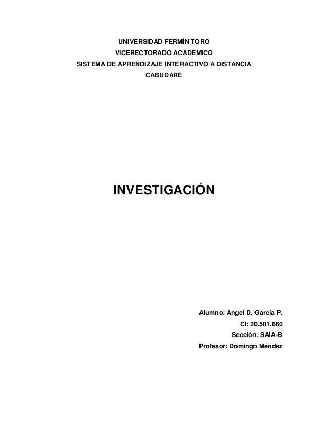 UNIVERSIDAD FERMÍN TORO VICERECTORADO ACADÉMICO SISTEMA DE APRENDIZAJE INTERACTIVO A DISTANCIA CABUDARE INVESTIGACIÓN Alum...