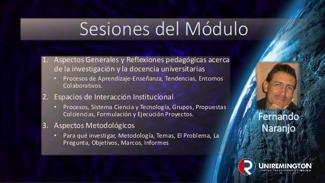 Sesiones del Módulo 1. Aspectos Generales y Reflexiones pedagógicas acerca de la investigación y la docencia universitaria...