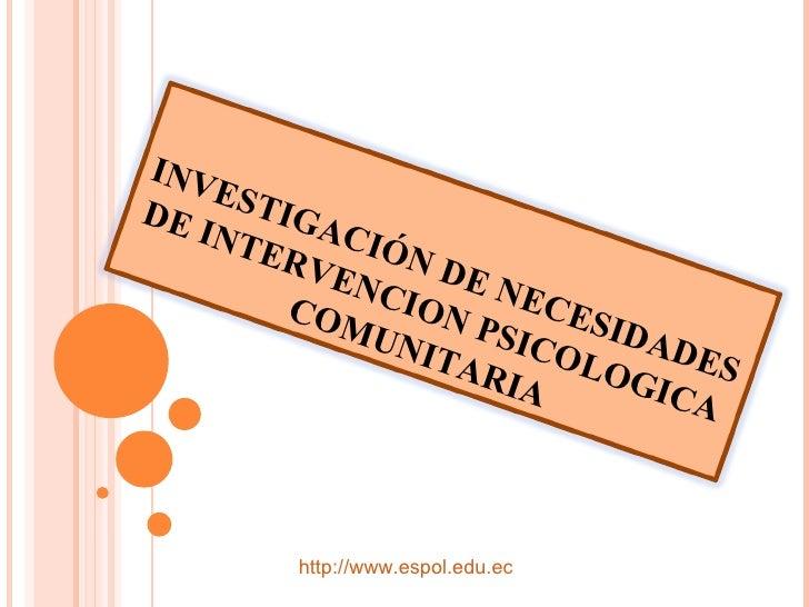 http://www.espol.edu.ec INVESTIGACIÓN DE NECESIDADES DE INTERVENCION PSICOLOGICA COMUNITARIA