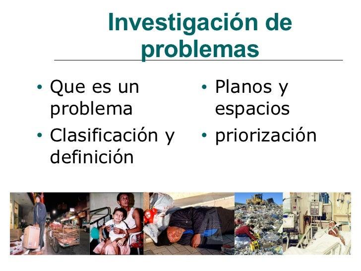 Investigación de problemas <ul><li>Que es un problema </li></ul><ul><li>Clasificación y definición </li></ul><ul><li>Plano...