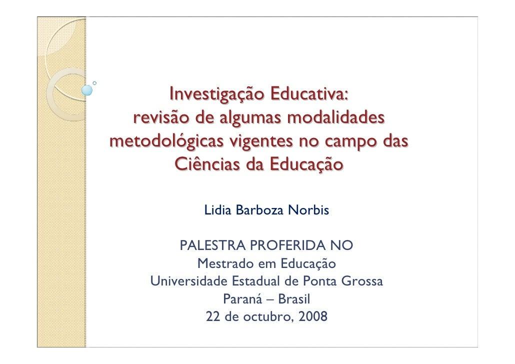 Investigação Educativa:   revisão de algumas modalidades metodológicas vigentes no campo das         Ciências da Educação ...