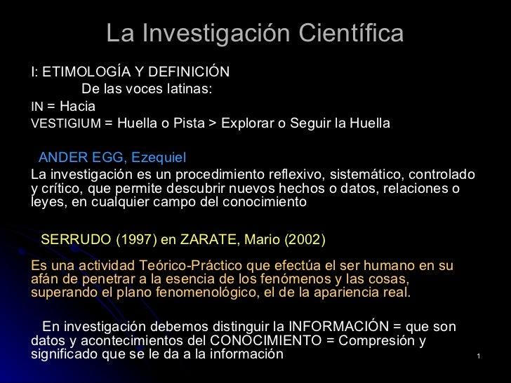 La Investigación Científica <ul><li>I: ETIMOLOGÍA Y DEFINICIÓN </li></ul><ul><li>De las voces latinas: </li></ul><ul><li>I...