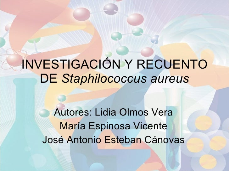 INVESTIGACIÓN Y RECUENTO DE  Staphilococcus aureus Autores: Lidia Olmos Vera María Espinosa Vicente José Antonio Esteban C...
