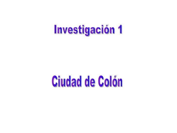 Investigación 1 Ciudad de Colón