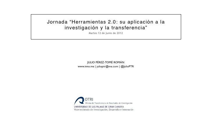 """Jornada """"Herramientas 2.0: su aplicación a la      investigación y la transferencia""""                              Martes 1..."""