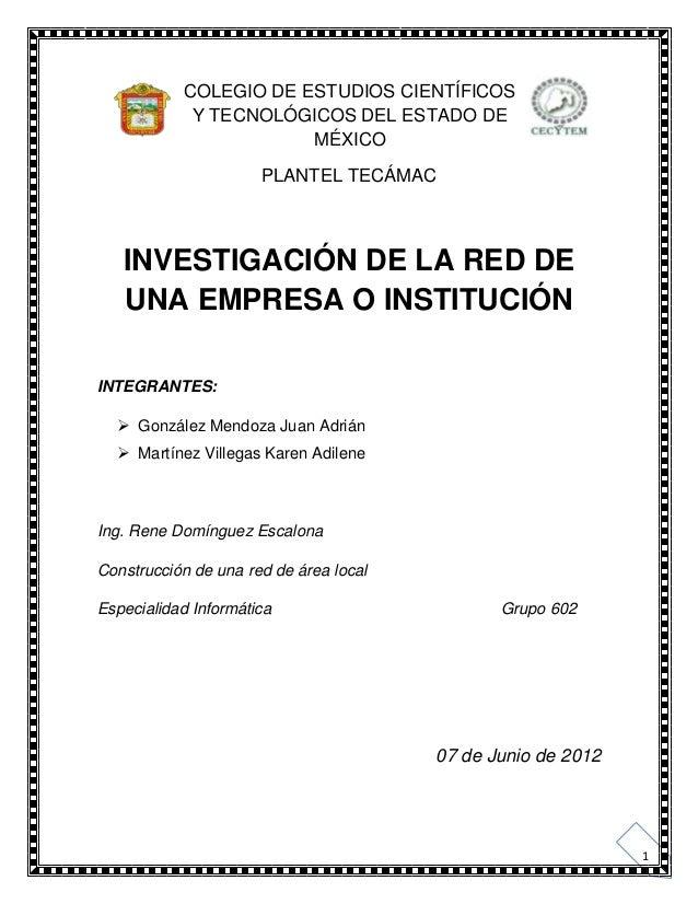 1COLEGIO DE ESTUDIOS CIENTÍFICOSY TECNOLÓGICOS DEL ESTADO DEMÉXICOPLANTEL TECÁMACINVESTIGACIÓN DE LA RED DEUNA EMPRESA O I...