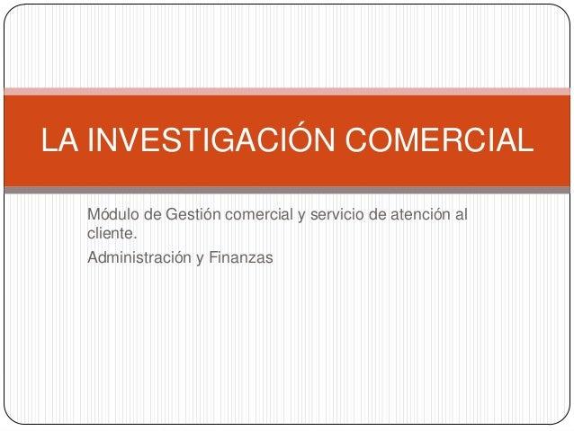 Módulo de Gestión comercial y servicio de atención al cliente. Administración y Finanzas LA INVESTIGACIÓN COMERCIAL
