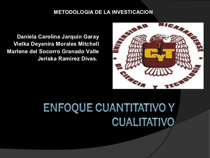 METODOLOGIA DE LA INVESTICACION   Daniela Carolina Jarquin Garay  Vielka Deyanira Morales MitchellMarlene del Socorro Gran...