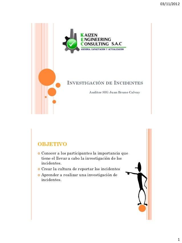 03/11/2012               INVESTIGACIÓN DE INCIDENTES                           Auditor SIG Juan Bruno CalvayOBJETIVO Cono...